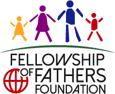 Fellowship of Fathers Foundation | Fellowship of Fathers Foundation exists to promote high quality Fatherhood both here in the U.S. and around the world.